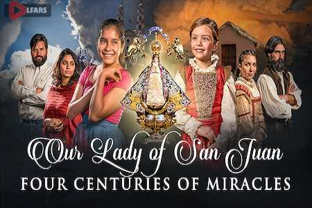 Our Lady of San Juan Four Centuries of Miracles 2021